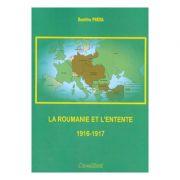 La Roumanie et L'Entente 1916-1917 - Dumitru Preda