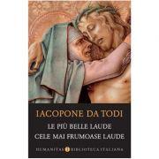Le piu belle laude. Cele mai frumoase laude (Ed. Bilingva, Italiana - Romana). - Iacopone da Todi