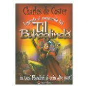 Legenda si aventurile lui Til Buhoglinda in tara Flandrei si prin alte parti - Charles de Coster