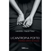 Licantropia poftei. Poemele varstei de mijloc - Laurentiu-Ciprian Tudor