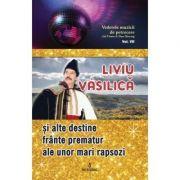 Liviu Vasilica si alte destine frante prematur ale unor mari rapsozi - Adi Vantu