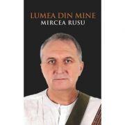 Lumea din mine. Poezii - Mircea Rusu