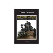 Martorii de la statuie - Vol I. Nimeni nu a vrut sa taca - Tiberiu Zinoveanu