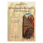 O istorie a muzicii universale, volumul 1. De la Orfeu la Bach - Ioana Stefanescu