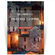 Pavilionul cu umbre. Colectia Scena Hoffman - Gib I. Mihaescu