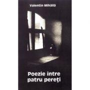 Poezie intre patru pereti - Valentin Mihaila