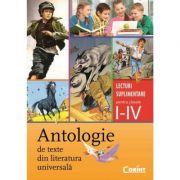 Antologie de texte din literatura universala. Lecturi suplimentare pentru clasele I - IV - Daniela Besliu