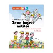 Zece ingeri mititei. Lecturi pentru copii 6-14 ani - Florentina Chifu