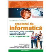 Atestatul de informatica. Proba practica pentru specializarile matematica-informatica si intensiv informatica. Exercitii si rezolvari - Ionela Eliza Popa