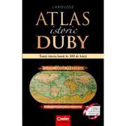 Atlas istoric Duby Larousse. Toata istoria lumii in 300 de harti - Georges Duby