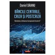 Bancile centrale, criza si postcriza. Romania si Uniunea Europeana, incotro? - Daniel Daianu