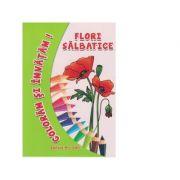 Coloram si invatam! Flori salbatice - Adina Grigore