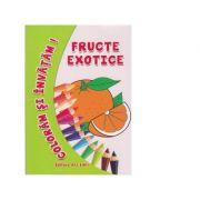Coloram si invatam! Fructe exotice - Adina Grigore