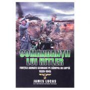 Comandantii lui Hitler - James Lucas