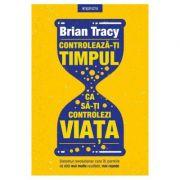 Controleaza-ti timpul ca sa-ti controlezi viata - Brian Tracy