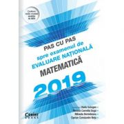Pas cu pas spre examenul de evaluare nationala-Matematica 2019 - Radu Gologan (coord.)