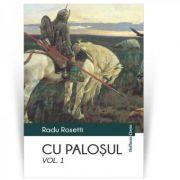 Cu palosul, volumul 1 - Radu Rosetti