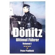 Donitz. Ultimul Fuhrer. Vol. 1 - Peter Padfield