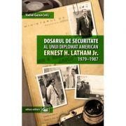 Dosarul de securitate al unui diplomat american - Ernest H. Latham Jr., 1979-1987 - Vadim Guzun