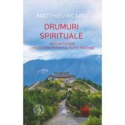 Drumuri spirituale. Mica antologie din cele mai frumoase texte tibetane - Matthieu Ricard