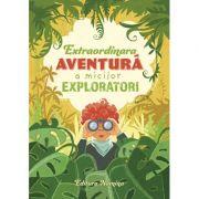 Extraordinara aventura a micilor exploratori - Dora Laura Viziteu