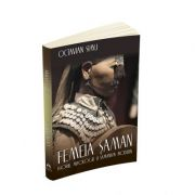 Femeia saman. Istorie, mitologie si samanism modern - Octavian Simu