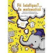 Fii InteligenT… la matematica clasa a III-a