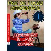Fise de lucru diferentiate. Comunicare in limba romana. Clasa I - Georgiana Gogoescu