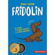 Fridolin. Un teckel, o zgarda pierduta si o mare aventura (ediție cartonata), Caspar Franz