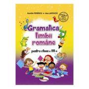 Gramatica limbii romane. Clasa 3 - Aurelia Fierascu, Ana Lapovita