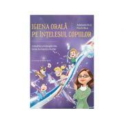 Igiena orala pe intelesul copiilor - Adelaida Bica