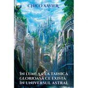 In lumea cea tainica glorioasa ce exista in universul astral - Chico Xavier