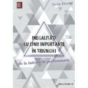 Inegalitati cu linii importante in triunghi. De la initiere la performanta - Marin Chirciu