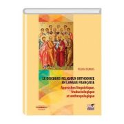 Le discours religieux orthodoxe en langue francaise. Approches linguistique, traductologique et anthropologique - Felicia Dumas