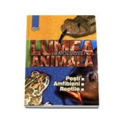 Lumea animală a Moldovei. Vol. 2. Peşti. Amfibieni. Reptile
