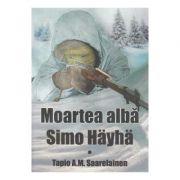 Moartea alba. Simo Hayha - Tapio A. M. Saarelainen