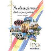 Nu uita ca esti roman! Cantece si poezii patriotice ed. a-II-a (CENTENAR) - Natalia Corlean