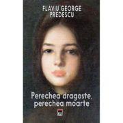 Perechea dragoste, perechea moarte - Flaviu George Predescu