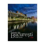 Album Salutari din Bucuresti with Love. Romana, engleza - Florin Andreescu, Mariana Pascaru