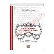 Scrisul polemic in literatura romana veche. Secolele al - XVII - lea si al -XVIII - lea - Gheorghita Badea
