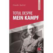 Totul despre Mein Kampf - Claude Quetel