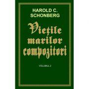 Vietile marilor compozitori, volumul 2 - Harold C. Schonberg