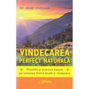 Vindecarea perfect naturala - Henry Lindlahr