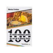 100 de retete romanesti pentru 100 de ani de la Marea Unire - Marius Cristian