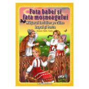 3 povesti: Fata babei si fata mosneagului. Magarul invidios pe caine. Lupul si barza