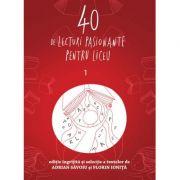 40 de lecturi pasionante pentru liceu. Vol. 1 - Adrian Savoiu, Florin Ionita
