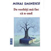 De vorbiti ma fac ca n-aud - Mihai Eminescu