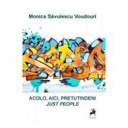 Acolo, aici, pretutindeni, just people - Monica Savulescu Voudouri