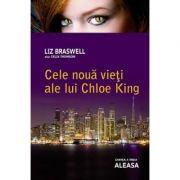 Aleasa. Cele noua vieti ale lui Chloe King, volumul 3 - Liz Braswell