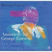 Amintirile lui George Enescu/ Les Souvenirs de Georges Enesco. Editia a II-a Editie bilingva, franceza si romana - Bernard Gavoty
